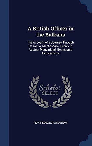9781298959423: A British Officer in the Balkans: The Account of a Journey Through Dalmatia, Montenegro, Turkey in Austria, Magyarland, Bosnia and Hercegovina