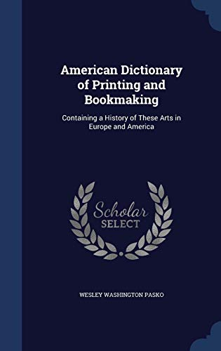 9781298959881: American Dictionary of Printing and Bookmaking: Containing a History of These Arts in Europe and America