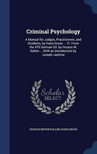 9781298961075: Criminal Psychology: A Manual for Judges, Practitioners, and Students, by Hans Gross ... Tr. From the 4Th German Ed. by Horace M. Kallen ... With an Introduction by Joseph Jastrow