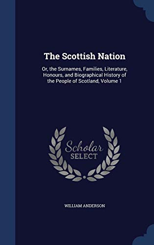 The Scottish Nation: Or, the Surnames, Families,: Anderson, William