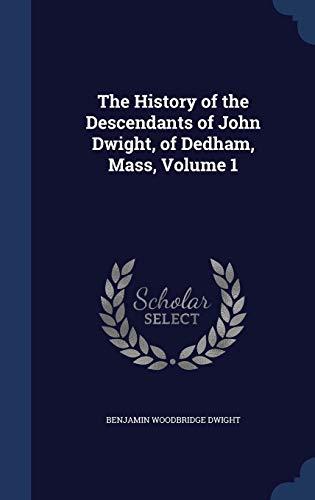 9781298964113: The History of the Descendants of John Dwight, of Dedham, Mass, Volume 1