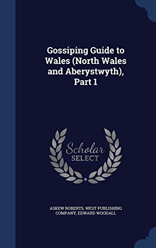 9781298964540: Gossiping Guide to Wales (North Wales and Aberystwyth), Part 1