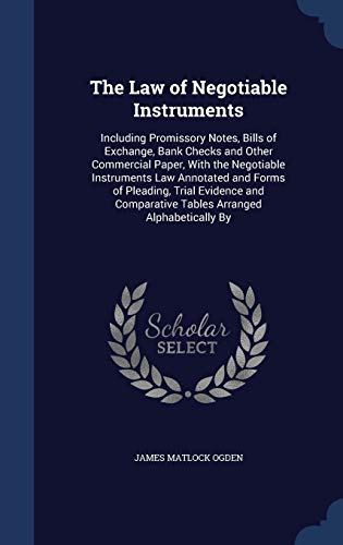 9781298965332: The Law of Negotiable Instruments: Including Promissory Notes, Bills of Exchange, Bank Checks and Other Commercial Paper, With the Negotiable ... Comparative Tables Arranged Alphabetically By