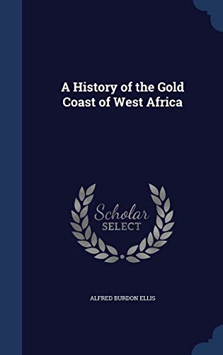 9781298966124: A History of the Gold Coast of West Africa