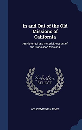 9781298966599: In and Out of the Old Missions of California: An Historical and Pictorial Account of the Franciscan Missions