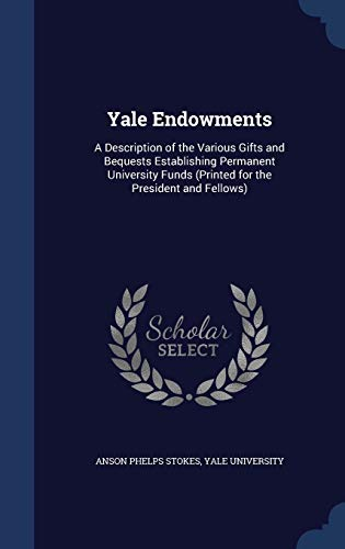 9781298967299: Yale Endowments: A Description of the Various Gifts and Bequests Establishing Permanent University Funds (Printed for the President and Fellows)