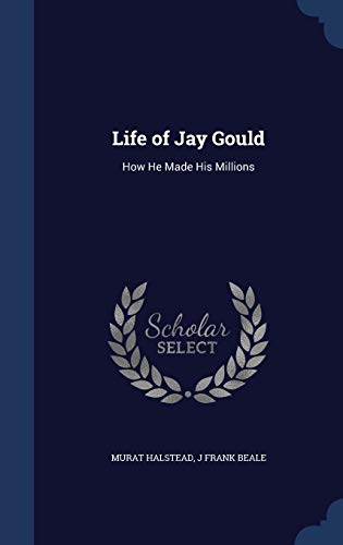 9781298969774: Life of Jay Gould: How He Made His Millions