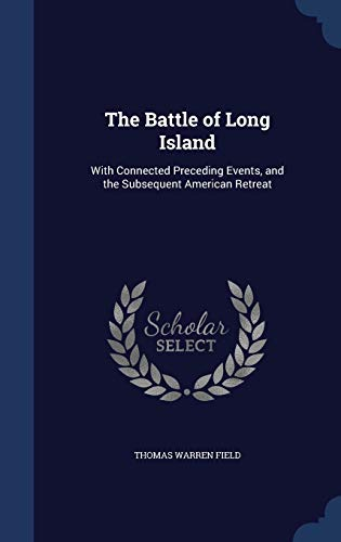 9781298971852: The Battle of Long Island: With Connected Preceding Events, and the Subsequent American Retreat