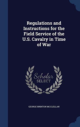 9781298973054: Regulations and Instructions for the Field Service of the U.S. Cavalry in Time of War