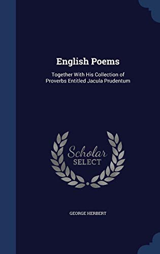 9781298974525: English Poems: Together With His Collection of Proverbs Entitled Jacula Prudentum