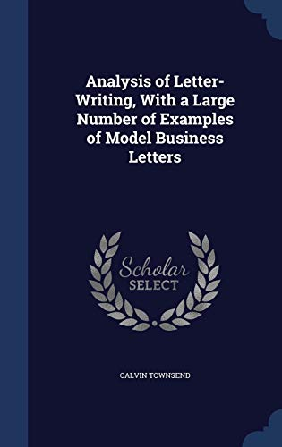 9781298975645: Analysis of Letter-Writing, With a Large Number of Examples of Model Business Letters