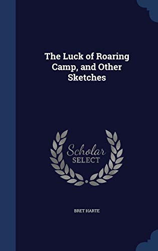 9781298977052: The Luck of Roaring Camp, and Other Sketches