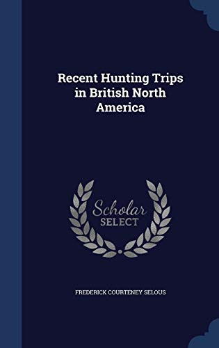 9781298977458: Recent Hunting Trips in British North America