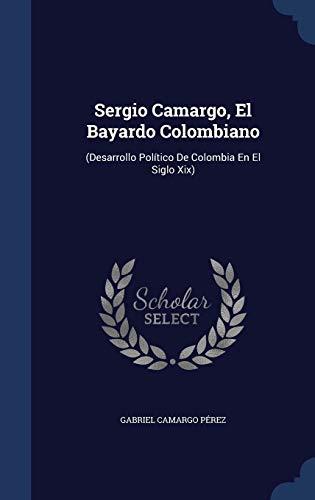Sergio Camargo, El Bayardo Colombiano: (Desarrollo PolÃtico: PÃ rez, Gabriel