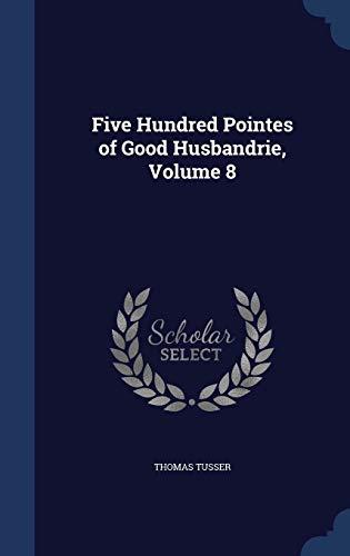 9781298978363: Five Hundred Pointes of Good Husbandrie, Volume 8