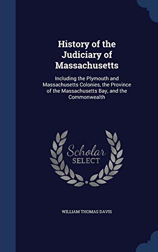 9781298980137: History of the Judiciary of Massachusetts: Including the Plymouth and Massachusetts Colonies, the Province of the Massachusetts Bay, and the Commonwealth