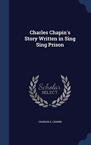 9781298980212: Charles Chapin's Story Written in Sing Sing Prison