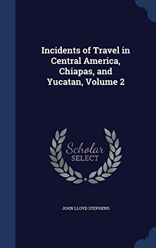 9781298980748: Incidents of Travel in Central America, Chiapas, and Yucatan, Volume 2