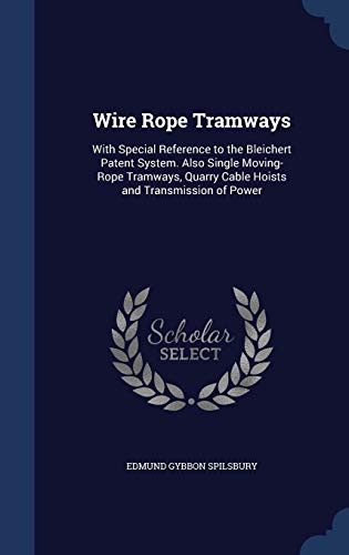 9781298981523: Wire Rope Tramways: With Special Reference to the Bleichert Patent System. Also Single Moving-Rope Tramways, Quarry Cable Hoists and Transmission of Power