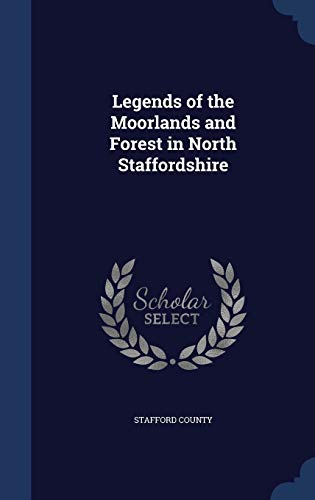 9781298982612: Legends of the Moorlands and Forest in North Staffordshire
