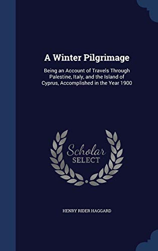 9781298983725: A Winter Pilgrimage: Being an Account of Travels Through Palestine, Italy, and the Island of Cyprus, Accomplished in the Year 1900
