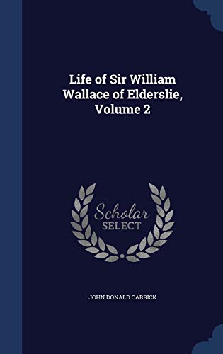 9781298985958: Life of Sir William Wallace of Elderslie, Volume 2