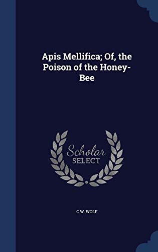 9781298986412: Apis Mellifica; Of, the Poison of the Honey-Bee