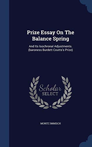 9781298987167: Prize Essay On The Balance Spring: And Its Isochronal Adjustments. (baroness Burdett Coutts's Prize)