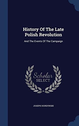 9781298989581: History Of The Late Polish Revolution: And The Events Of The Campaign