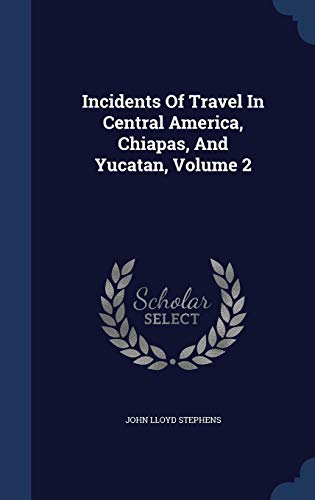 9781298990488: Incidents Of Travel In Central America, Chiapas, And Yucatan, Volume 2