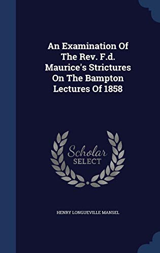 9781298990631: An Examination Of The Rev. F.d. Maurice's Strictures On The Bampton Lectures Of 1858