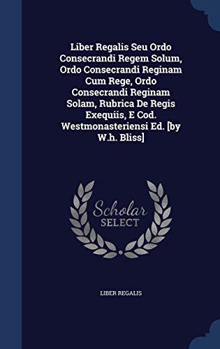 Liber Regalis Seu Ordo Consecrandi Regem Solum,: Bliss, W H.