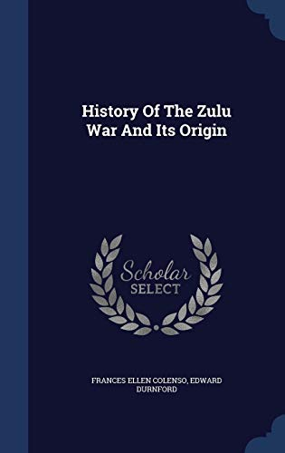 9781298991423: History Of The Zulu War And Its Origin