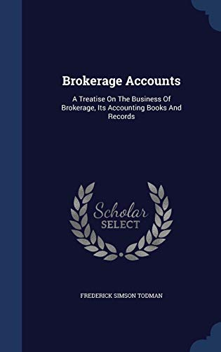 9781298991829: Brokerage Accounts: A Treatise on the Business of Brokerage, Its Accounting Books and Records
