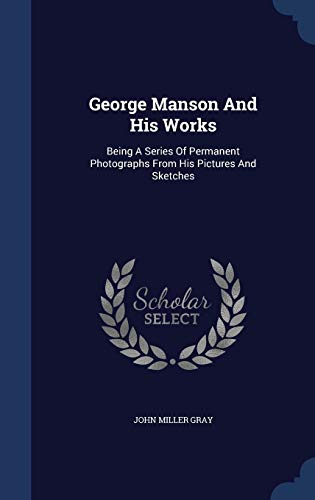 George Manson And His Works: Being A