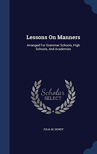 9781298996527: Lessons On Manners: Arranged For Grammar Schools, High Schools, And Academies