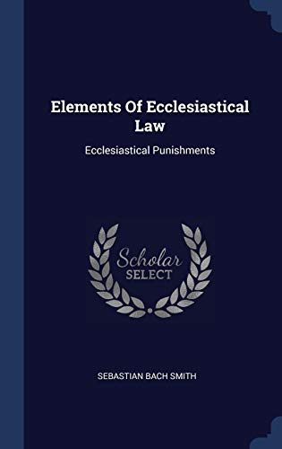 9781298996633: Elements Of Ecclesiastical Law: Ecclesiastical Punishments