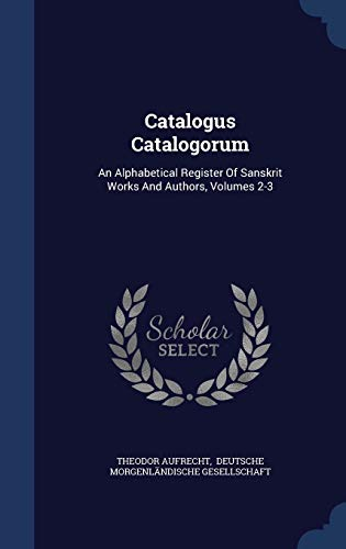 9781298996794: Catalogus Catalogorum: An Alphabetical Register Of Sanskrit Works And Authors, Volumes 2-3