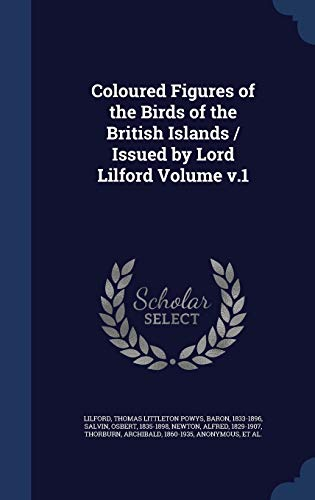 9781298997982: Coloured Figures of the Birds of the British Islands / Issued by Lord Lilford Volume v.1