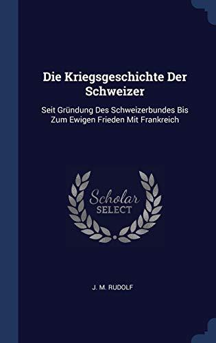 Die Kriegsgeschichte Der Schweizer: Seit Gründung Des: Rudolf, J. M.