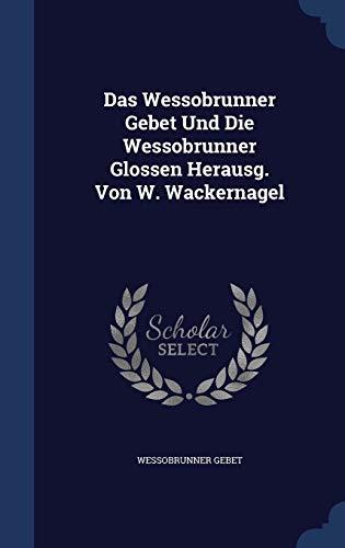 9781298999047: Das Wessobrunner Gebet Und Die Wessobrunner Glossen Herausg. Von W. Wackernagel