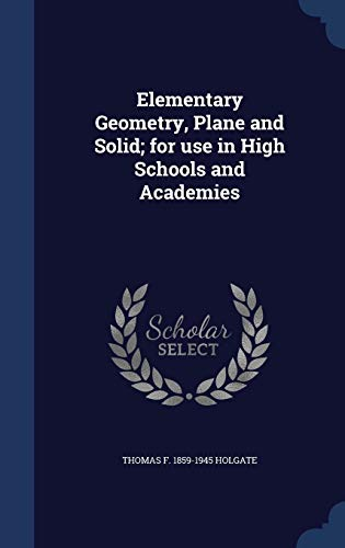 9781298999153: Elementary Geometry, Plane and Solid; for use in High Schools and Academies