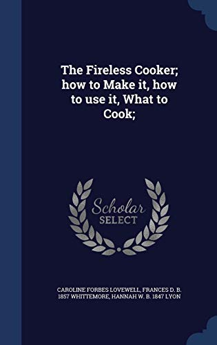 9781298999900: The Fireless Cooker; how to Make it, how to use it, What to Cook;
