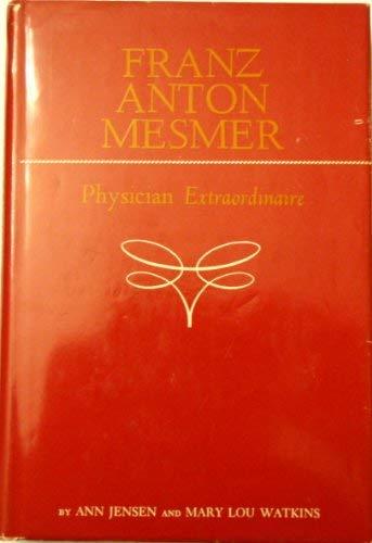 9781299073111: Franz Anton Mesmer: Physician Extraordinaire
