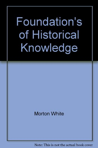 9781299078932: Foundations of Historical Knowledge