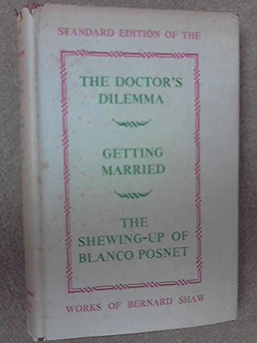 The Doctor's Dilemma, Getting Married, and the: Bernard Shaw