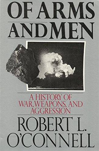 Of arms and men - A history of war, weapons, and aggression (9781299152670) by Robert L O'Connell