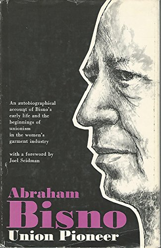 9781299153936: Abraham Bisno, union pioneer. An autobiographical account of Bisno's early life and the beginnings of unionism in the women's garment industry
