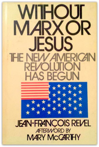 Without Marx or Jesus: the New American Revolution Has Begun: Jean-Francois Revel