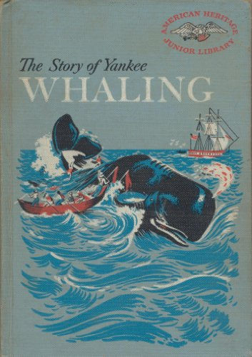9781299183650: The story of Yankee whaling (American heritage junior library)